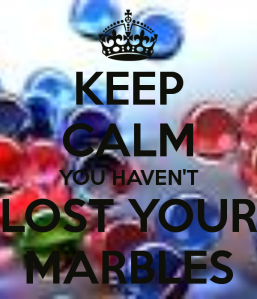 keep-calm-you-haven-t-lost-your-marbles